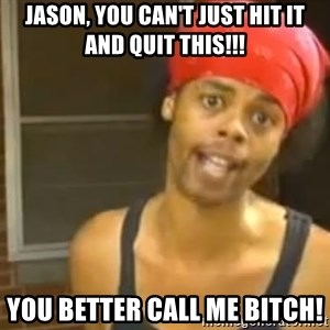 Antoine Dodson - Jason, you can't just hit it and quit This!!! You better call me bitch!