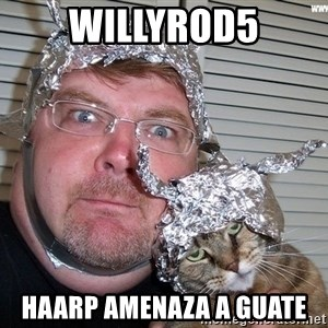 conspiracy nut - willyrod5 haarp amenaza a guate