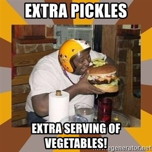 Protein In-Deficient Guy - extra pickles extra serving of vegetables!