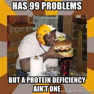 Protein In-Deficient Guy - has 99 problems but a protein deficiency ain't one