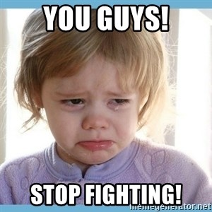 crying kid - YOU GUYS! sTOP FIGHTING!
