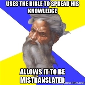 Advice God - uses the bible to spread his knowledge allows it to be mistranslated