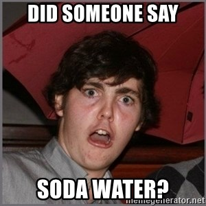 Shocked Dylan - did someone say SODA WATER?