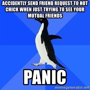 Socially Awkward Penguin - Accidently send friend request to hot chick when just trying to see your mutual friends panic