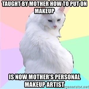 Beauty Addict Kitty - Taught by mother how to put on makeup Is now mother's personal makeup artist