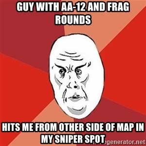 Not Okay Guy - Guy with AA-12 and frag rounds hits me from other side of map in my sniper spot