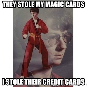 Karate Kid - They stole my magic cards i stole their credit cards