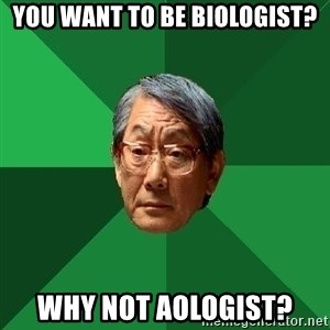 High Expectations Asian Father - you want to be biologist? why not aologist?