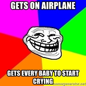 Trollface - Gets on Airplane gets every baby to start crying