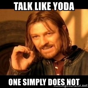 Does not simply walk into mordor Boromir  - talk like yoda one simply does not