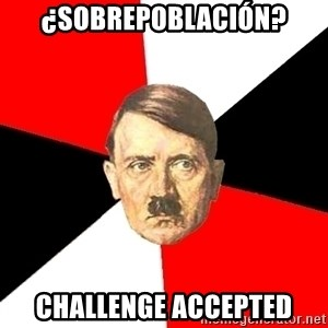 Advice Hitler - ¿sobrepoblación? challenge accepted