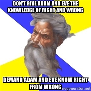 God - Don't give Adam and Eve the knowledge of right and wrong demand adam and eve know right from wrong