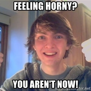 Ben likes - Feeling horny? you aren't now!