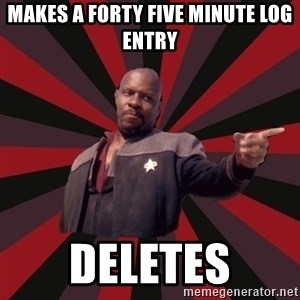 The Sisko - makes a forty five minute log entry deletes