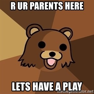 Pedobear - r ur parents here lets have a play