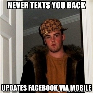 Scumbag Steve - Never texts you back updates facebook via mobile