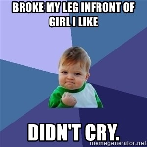 Success Kid - Broke my leg infront of girl i like DIDN'T CRY.
