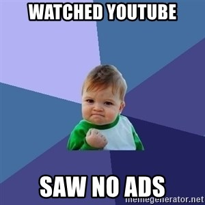 Success Kid - watched youtube saw NO ADS