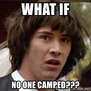 Conspiracy Keanu - what if no one camped???