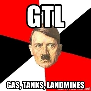 Advice Hitler - GTL gas, tanks, landmines