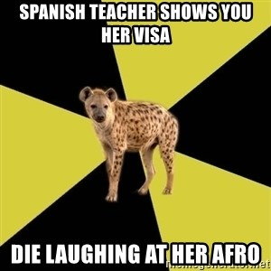 High School Hyena - spanish teacher shows you her visa die laughing at her afro