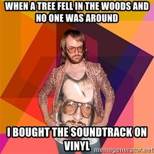 Ihipster - When a tree fell in the woods and no one was around I bought the soundtrack on vinyl