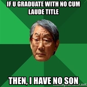 High Expectations Asian Father - if u graduate with no cum laude title then, i have no son