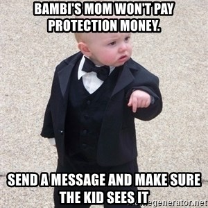 Godfather Baby - Bambi's mom won't pay protection money. Send a message and make sure the kid sees it