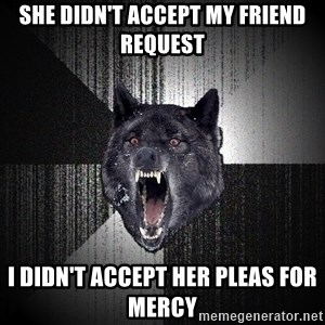 Insanity Wolf - She didn't accept my friend request i didn't accept her pleas for mercy