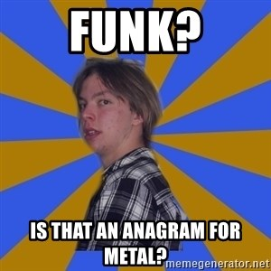 Rational Gaze Jack  - funk? is that an anagram for metal?
