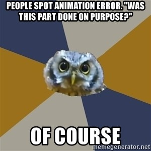"Art Newbie Owl - people spot animation error. ""Was this part done on purpose?"" Of course"
