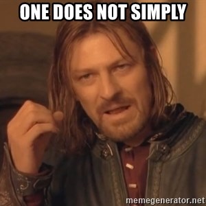 Aragorn - one does not simply