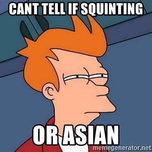 Futurama Fry - cant tell if squinting or asian