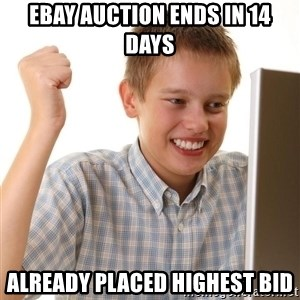 Noob kid - Ebay auction ends in 14 days already placed highest bid