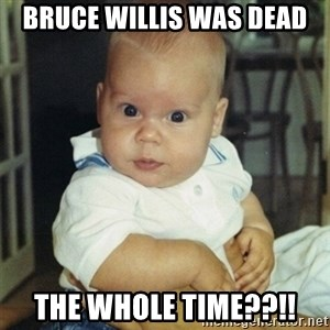 conspiracy baby - Bruce Willis WAS dead The whole time??!!
