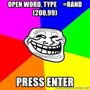 Trollface - open word, type     =rand(200,99) press enter