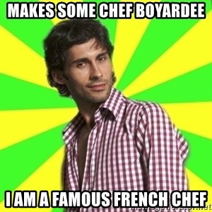 Know-it-all wannabe Randy - makes some chef boyardee i am a famous french chef
