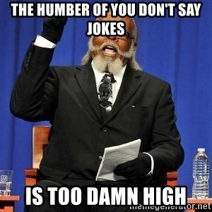 Rent is too dam high - The humber of you don't say jokes is too damn high