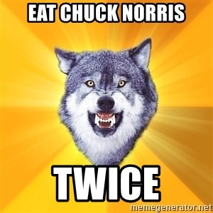 Courage Wolf - eat chuck norris twice
