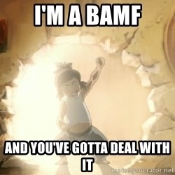 Deal With It Korra - I'm a bamf and you've gotta deal with it