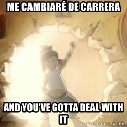Deal With It Korra - Me cambiaré de carrera and you've gotta deal with it