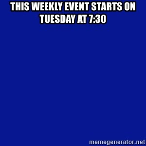 JEOPARDY - This weekly event Starts on Tuesday at 7:30