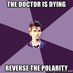 Advice Doctor - The Doctor is dying REVERSE THE POLARITY