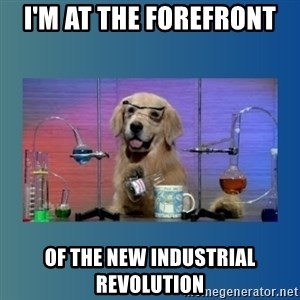 Chemistry Dog - i'm at the forefront of the new industrial revolution