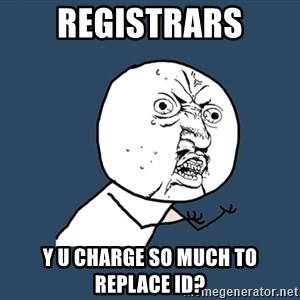 Y U No - Registrars y u charge so much to replace id?