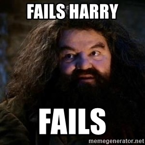 Yer A Wizard Harry Hagrid - fails harry fails
