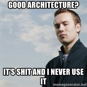 SMUG DHH - good architecture? IT'S SHIT AND I NEVER USE IT
