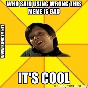 Quien dijo que es malo es bkn - who said using wrong this meme is bad it's cool