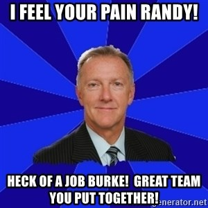 Ron Wilson/Leafs Memes - I feel your pAin Randy! Heck of a job burke!  Great team you put tOgether!