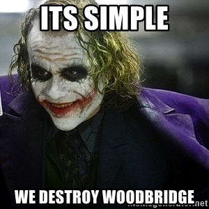joker - Its simple We destroy woodbridge